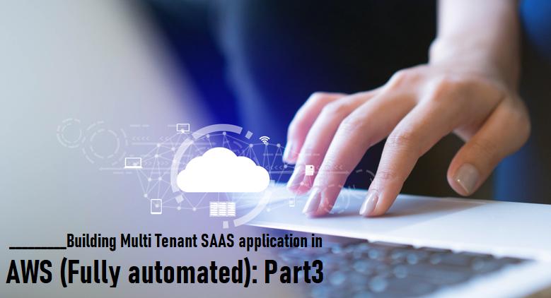 Multi Tenant SAAS application in AWS